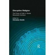 Disruptive Religion by Christian Smith