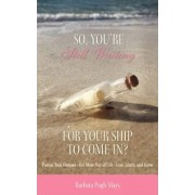 So, You're Still Waiting for Your Ship to Come In? by Barbara Pugh Mays
