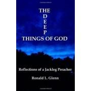 The Deep Things of God by Ronald L Glenn