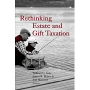 Rethinking Estate and Gift Taxation by William G. Gale