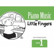 Piano Music for Little Fingers Book 1 by Ann Patrick Green