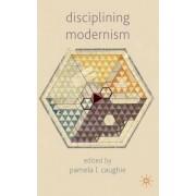 Disciplining Modernism by Pamela L. Caughie