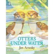 Otters Under Water by Jim Arnosky