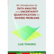 An Introduction to Data Analysis and Uncertainty Quantification for Inverse Problems by Luis Tenorio