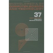 Encyclopedia of Computer Science and Technology: Artificial Intelligence and Object-Oriented Technologies to Searching: an Algorithmic Tour Volume 37,Supplement 22 by Allen Kent