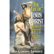 The Life of Jesus Christ and Biblical Revelations, Volume 1 by Anne Catherine Emmerich