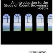 An Introduction to the Study of Robert Browning's Poetry by Hiram Corson
