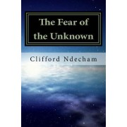 The Fear of the Unknown: Overcoming Your Fears