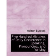 Five Hundred Mistakes of Daily Occurrence in Speaking, Pronouncing, and Writing by Walton Burgess