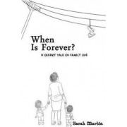 When Is Forever? a Quirky Tale of Family Life by Sarah Martin