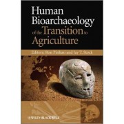 Human Bioarchaeology of the Transition to Agriculture by Ron Pinhasi