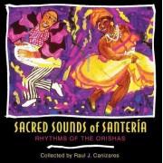 Sacred Sounds of Santeria by Raul J. Canizares