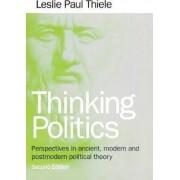Thinking Politics by Leslie Paul Thiele