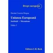 Uniunea Europeana. Institutii. Mecanisme. Editia 3.