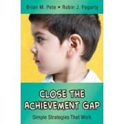 Close the Achievement Gap by Brian M. Pete
