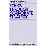 Ethics Through Corporate Strategy by Daniel R. Gilbert