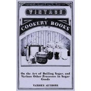 On the Art of Boiling Sugar, and Various Other Processes in Sugar Goods by Various
