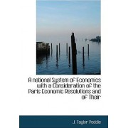A National System of Economics with a Consideration of the Paris Economic Resolutions and of Their by J Taylor Peddie