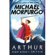 Arthur High King of Britain by Michael Morpurgo