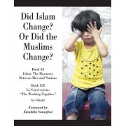 Did Islam Change? or Did the Muslims Change?: Book XI - Islam: The Harmony Between Men and Nations and Book XII - La Convivencia, the Working Together