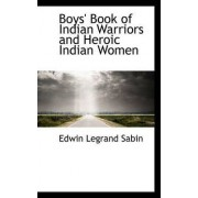 Boys' Book of Indian Warriors and Heroic Indian Women by Edwin Legrand Sabin