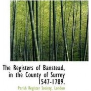The Registers of Banstead, in the County of Surrey 1547-1789. by Parish Register Society