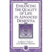 Enhancing the Quality of Life in Advanced Dementia by Ladislav Volicer
