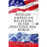 Russian-American Relations in the Post-Cold War World by James W. Peterson