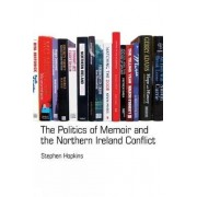 The Politics of Memoir and the Northern Ireland Conflict by Stephen Hopkins
