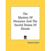 The Mystery of Dionysos and the Sacred Drama of Eleusis by Edouard Schure