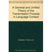 A General and Unified Theory of the Transmission Process in Language Contact by Frans von Coetsem