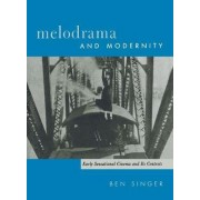 Melodrama and Modernity by Ben Singer