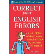 Correct Your English Errors: How to Avoid 99% of the Common Mistakes Made by Learners of English by Tim Collins