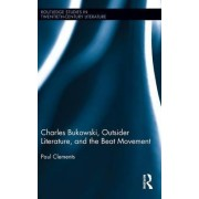 Charles Bukowski, Outsider Literature, and the Beat Movement by Paul Clements