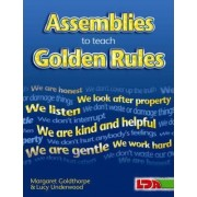 Assemblies to Teach Golden Rules by Margaret Goldthorpe