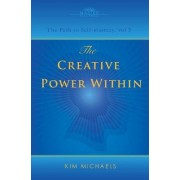 The Creative Power Within. How to Unlock Your Natural Creativity by Kim Michaels