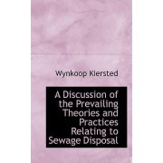 A Discussion of the Prevailing Theories and Practices Relating to Sewage Disposal by Wynkoop Kiersted