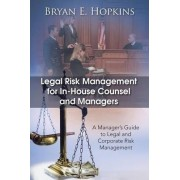 Legal Risk Management for In-House Counsel and Managers by Bryan E. Hopkins