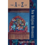 The A to Z of New Religious Movements by George D. Chryssides