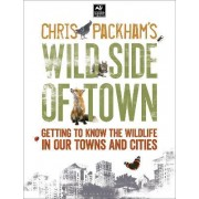 Chris Packham's Wild Side of Town by Chris Packham