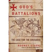 God's Battalions: The Case for the Crusades by Rodney Stark