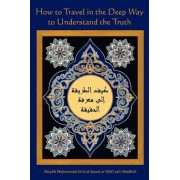 How to Travel in the Deep Way to Understand the Truth by Sidi Sh Al-Jamal Ar-Rifa'i Ash-Shadhuli
