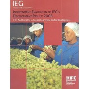 Independent Evaluation of IFC's Development Results 2008 by International Finance Corporation