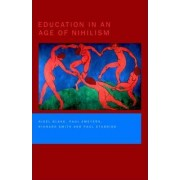Education in an Age of Nihilism by Nigel P. Blake
