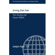 Arming East Asia by Tim Huxley