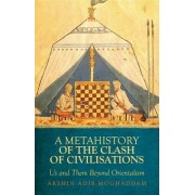 A Metahistory of the Clash of Civilisations: Us and Them Beyond Orientalism