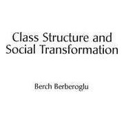Class Structure and Social Transformation by Professor Berch Berberoglu