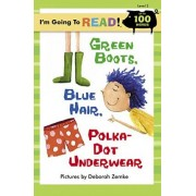 I'm Going to Read (R) (Level 2): Green Boots, Blue Hair, Polka-Dot Underwear by Deborah Zemke