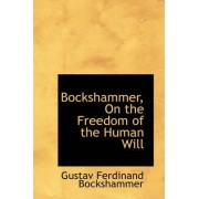 Bockshammer, on the Freedom of the Human Will by Gustav Ferdinand Bockshammer