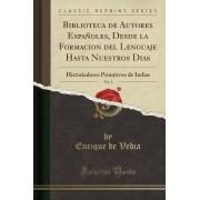 Biblioteca de Autores Espanoles, Desde La Formacion del Lenguaje Hasta Nuestros Dias, Vol. 1 by Enrique De Vedia